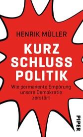 Kurzschlusspolitik Wie permanente Empörung unsere Demokratie zerstört