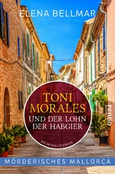 Mörderisches Mallorca - Toni Morales und der Lohn der Habgier Ein Mallorca-Krimi