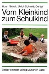 Vom Kleinkind zum Schulkind - Eine entwicklungspsychologische Einführung für Erzieher, Lehrer und Eltern