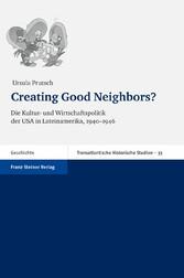 Creating Good Neighbors? Die Kultur- und Wirtschaftspolitik der USA in Lateinamerika, 1940-1946