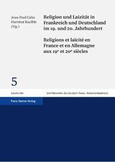 Religion und Laizität in Frankreich und Deutschland im 19. und 20. Jahrhundert /Religions et laïcité en France et en Allemagne aux 19e et 20e siècles