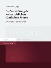Die Verwaltung der kaiserzeitlichen römischen Armee Studien für Hartmut Wolff