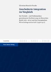 Gescheiterte Integration im Vergleich Der Verkehr - ein Problemsektor gemeinsamer Rechtsetzung im Deutschen Reich (1871-1879) und der Europäischen Wirtschaftsgemeinschaft (1958-1972)