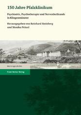 150 Jahre Pfalzklinikum - Psychiatrie, Psychotherapie und Nervenheilkunde in Klingenmünster