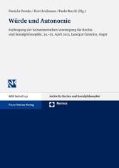 Würde und Autonomie Fachtagung der Schweizerischen Vereinigung für Rechts- und Sozialphilosophie, 24.-25. April 2013, Landgut Castelen, Augst