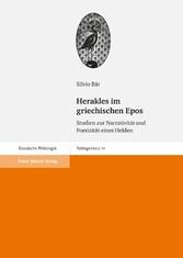 Herakles im griechischen Epos Studien zur Narrativität und Poetizität eines Helden