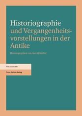 Historiographie und Vergangenheitsvorstellungen in der Antike