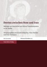 Iberien zwischen Rom und Iran Beiträge zur Geschichte und Kultur Transkaukasiens in der Antike