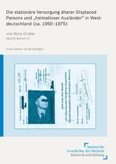 Die stationäre Versorgung älterer Displaced Persons und 'heimatloser Ausländer' in Westdeutschland (ca. 1950-1975)