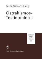 Ostrakismos-Testimonien I Die Zeugnisse antiker Autoren, der Inschriften und Ostraka über das athenische Scherbengericht aus vorhellenistischer Zeit (487-322 v.Chr)