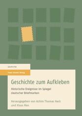 Geschichte zum Aufkleben Historische Ereignisse im Spiegel deutscher Briefmarken