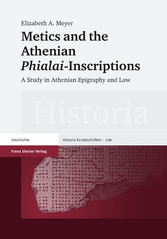 Metics and the Athenian 'Phialai'-Inscriptions A Study in Athenian Epigraphy and Law