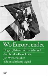 Wo Europa endet Ungarn, Brüssel und das Schicksal der liberalen Demokratie