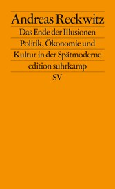 Das Ende der Illusionen Politik, Ökonomie und Kultur in der Spätmoderne