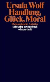 Handlung, Glück, Moral Philosophische Aufsätze