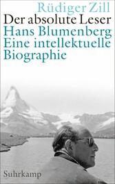 Der absolute Leser Hans Blumenberg. Eine intellektuelle Biographie