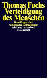 Verteidigung des Menschen Grundfragen einer verkörperten Anthropologie