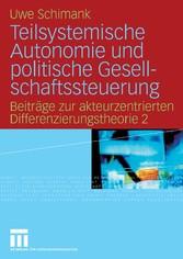 Teilsystemische Autonomie und politische Gesellschaftssteuerung Beiträge zur akteurzentrierten Differenzierungstheorie 2