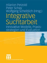 Integrative Suchtarbeit Innovative Modelle, Praxisstrategien und Evaluation