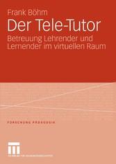 Der Tele-Tutor Betreuung Lehrender und Lernender im virtuellen Raum