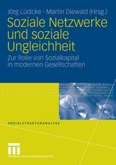 Soziale Netzwerke und soziale Ungleichheit Zur Rolle von Sozialkapital in modernen Gesellschaften