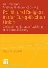 Politik und Religion in der Europäischen Union Zwischen nationalen Traditionen und Europäisierung