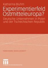 Experimentierfeld Ostmitteleuropa? Deutsche Unternehmen in Polen und der Tschechischen Republik