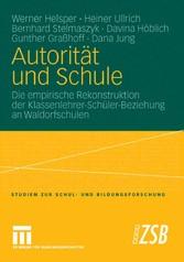 Autorität und Schule Die empirische Rekonstruktion der Klassenlehrer-Schüler-Beziehung an Waldorfschulen