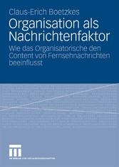 Organisation als Nachrichtenfaktor Wie das Organisatorische den Content von Fernsehnachrichten beeinflusst