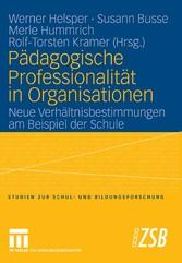 Pädagogische Professionalität in Organisationen Neue Verhältnisbestimmungen am Beispiel der Schule
