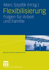 Flexibilisierung Folgen für Arbeit und Familie