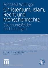 Christentum, Islam, Recht und Menschenrechte Spannungsfelder und Lösungen