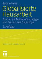 Globalisierte Hausarbeit Au-pair als Migrationsstrategie von Frauen aus Osteuropa