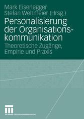 Personalisierung der Organisationskommunikation Theoretische Zugänge, Empirie und Praxis