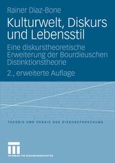 Kulturwelt, Diskurs und Lebensstil Eine diskurstheoretische Erweiterung der Bourdieuschen Distinktionstheorie