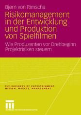 Risikomanagement in der Entwicklung und Produktion von Spielfilmen Wie Produzenten vor Drehbeginn Projektrisiken steuern