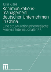 Kommunikationsmanagement deutscher Unternehmen in China Eine strukturationstheoretische Analyse Internationaler PR