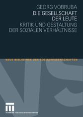 Die Gesellschaft der Leute Kritik und Gestaltung der sozialen Verhältnisse