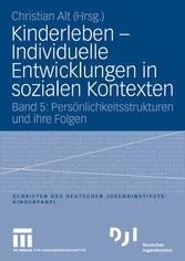 Kinderleben - Individuelle Entwicklungen in sozialen Kontexten Band 5: Persönlichkeitsstrukturen und ihre Folgen