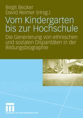 Vom Kindergarten bis zur Hochschule Die Generierung von ethnischen und sozialen Disparitäten in der Bildungsbiographie