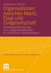 Organisationen zwischen Markt, Staat und Zivilgesellschaft Arbeitsmarktförderung von Langzeitarbeitslosen im Deutschen Caritasverband