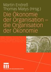 Die Ökonomie der Organisation - die Organisation der Ökonomie die Organisation der Ökonomie
