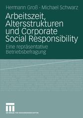 Arbeitszeit, Altersstrukturen und Corporate Social Responsibility Eine repräsentative Betriebsbefragung