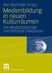 Medienbildung in neuen Kulturräumen Die deutschsprachige und britische Diskussion