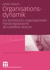 Organisationsdynamik Zur Konstitution organisationaler Handlungssysteme als kollektive Akteure