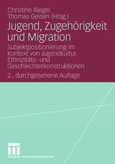 Jugend, Zugehörigkeit und Migration Subjektpositionierung im Kontext von Jugendkultur, Ethnizitäts- und Geschlechterkonstruktionen