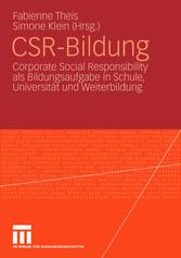 CSR-Bildung Corporate Social Responsibility als Bildungsaufgabe in Schule, Universität und Weiterbildung