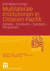 Multilaterale Institutionen in Ostasien-Pazifik Genese - Strukturen - Substanz -Perspektive
