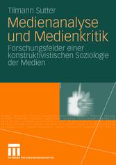 Medienanalyse und Medienkritik Forschungsfelder einer konstruktivistischen Soziologie der Medien
