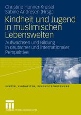 Kindheit und Jugend in muslimischen Lebenswelten Aufwachsen und Bildung in deutscher und internationaler Perspektive